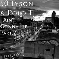 I Ain't Gonna Lie Part.2 — 50 Tyson, Polo TJ