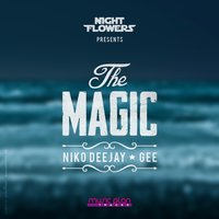 The Magic — Gee, Niko Deejay, Night Flowers, Night Flowers, Niko Deejay, Gee