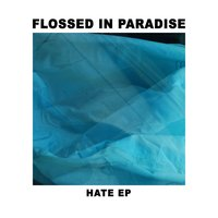 HATE EP — Flossed in Paradise