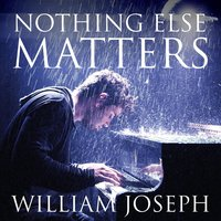 Nothing Else Matters — William Joseph