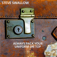 Always Pack Your Uniform On Top — Steve Swallow