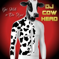Get Milk or Die Tryin' — DJ Cowhead