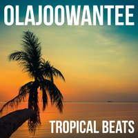 Tropical Beats — Olajoowantee