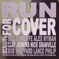 Run for Cover — The New Zealand School Of Music Big Band, Rodger Fox, Bill Cunliffe, Bob Sheppard, Clay Jenkins, Nick Granville, Lance Philip