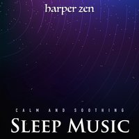 Calm and Soothing Sleep Music — Harper Zen