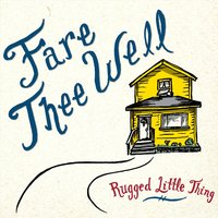 Fare Thee Well — Rugged Little Thing