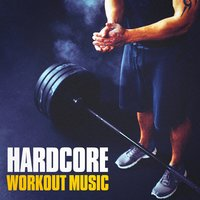 Hardcore Workout Music — Gym Workout Music Series, Aerobic Music Workout