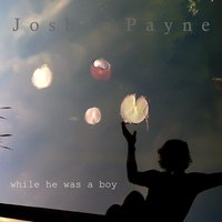 While He Was a Boy — Joshua Payne