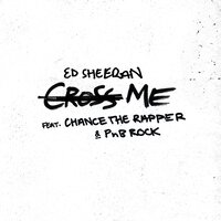Cross Me — Ed Sheeran, PnB Rock, Chance the Rapper