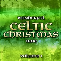 Wonderful Celtic Christmas Time, Vol. 1 — The Celtic Christmas Singers