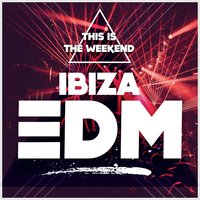 This Is the Weekend: Ibiza EDM — сборник