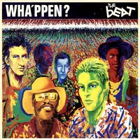 Wha'ppen? — The Beat