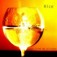 Songs from My Kitchen — Rice