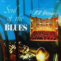 Soul of the Blues — 101 Strings Orchestra