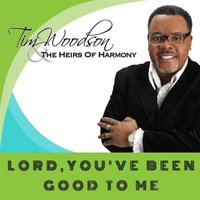 Lord, You've Been Good to Me — Tim Woodson & the Heirs of Harmony