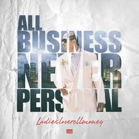All Business: Never Personal — LADIESLOVERELLMONEY