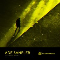 ADE Sampler 2018 by FHC — Various Artists, Max Fail, Debris, Foxa, High 'n' Rich, Tokyo Project, Czar, Avish, Debris, Foxa, Czar, Max Fail