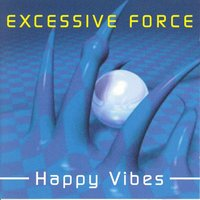 Happy Vibes — Excessive Force