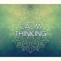 Calm Thinking - Good Balance, Harmony Life, Quiet Soul, Nice Time, Consent with Nature — Relaxation & Meditation