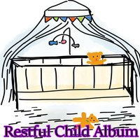 Restful Child Album — Baby Lullaby, Baby Sleep Through the Night, Lullaby Land