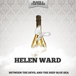 Between The Devil And The Deep Blue Sea — Helen Ward