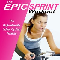 The Epic Sprint Workout (The High-Intensity Indoor Cycling Training) — сборник