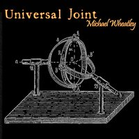 Universal Joint — Michael Wheatley