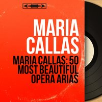 Maria Callas: 50 Most Beautiful Opera Arias — Maria Callas, Джакомо Пуччини, Жорж Бизе, Винченцо Беллини