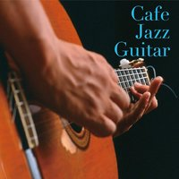 Cafe Jazz Guitar — The Silent Jazz Trio, The Duo, Natsuki Kido, The Silent Jazz Trio|The Duo|Natsuki Kido