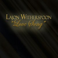 Love Song — Lajon Witherspoon