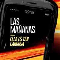 Las Mañanas - Single — Ella Es Tan Cargosa