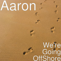 We're Going OffShore — AaRON, Nicole, Kalayaih