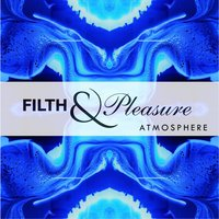 Atmosphere — Filth & Pleasure