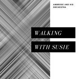 Walking with Susie — Ambrose And His Orchestra