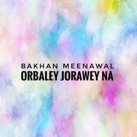 Orbaley Jorawey Na - Single — Bakhan Meenawal