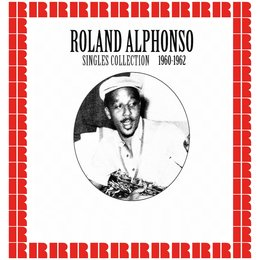 Singles Collection 1960-1962 — Roland Alphonso