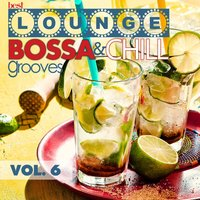 Best Lounge Bossa and Chill Grooves Vol. 6 - Your Saturday Playlist — сборник