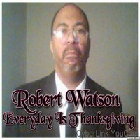 Everyday Is Thanksgiving — Robert Watson
