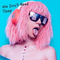 We Don't Need Sleep — Mrmarco