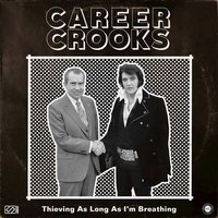 Thieving As Long As I'm Breathing — Career Crooks