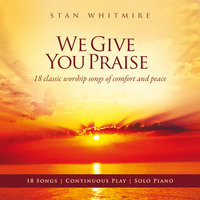 We Give You Praise — Stan Whitmire
