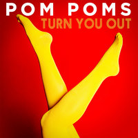 Turn You Out — Pom Poms
