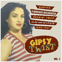 Gipsy Twist Vol.1; Exotica Flamenco Influenced Rockin´ Twist And Other Sounds From Spain — сборник