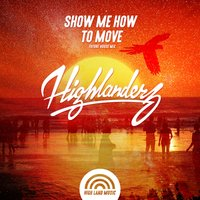 Show Me How To Move — Highlanderz