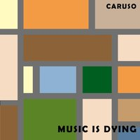 Music Is Dying — Caruso
