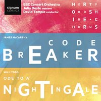 James McCarthy: Code Breaker & Will Todd: Ode to a Nightingale — James McCarthy, Will Todd, Hertfordshire Chorus, BBC Concert Orchestra, Julia Doyle, David Temple