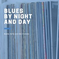 Blues by Night and Day — Buddy Holly & The Crickets