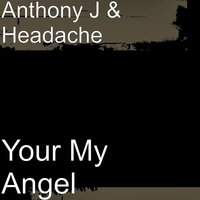 Your My Angel — Headache, Anthony J