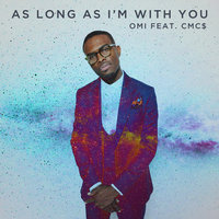 As Long As I'm With You — OMI, Cmc$
