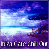 Ibiza Cafe Chill Out – Cafe Bar on the Beach, Cocktail Party Ibiza Chill Out Mix — Chillout Cafe